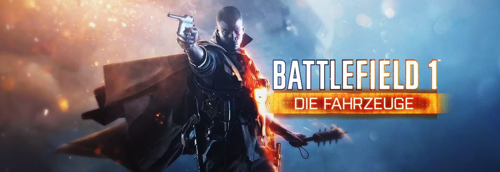 Battlefield 1 - Die Landfahrzeuge